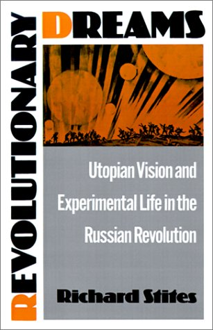 Revolutionary Dreams Utopian Vision and Experimental Life in the Russian Revolution  1989 (Reprint) edition cover