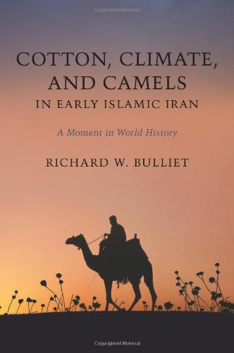 Cotton, Climate, and Camels in Early Islamic Iran A Moment in World History  2011 edition cover