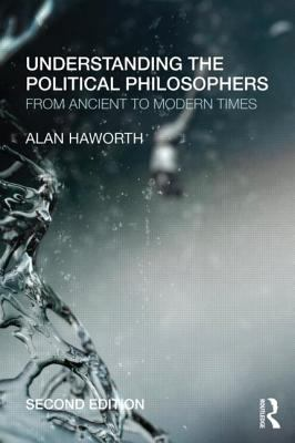 Understanding the Political Philosophers From Ancient to Modern Times 2nd 2012 (Revised) edition cover