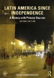 Latin America since Independence A History with Primary Sources 2nd 2015 (Revised) edition cover