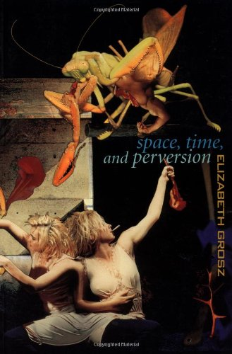 Space, Time and Perversion Essays on the Politics of Bodies  1996 edition cover