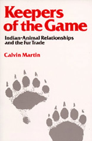 Keepers of the Game Indian-Animal Relationships and the Fur Trade N/A edition cover