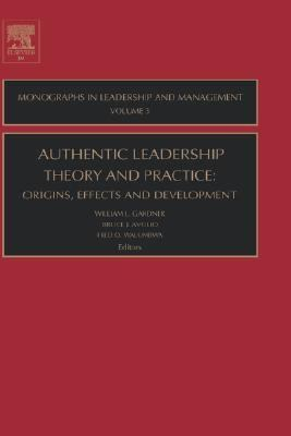 Authentic Leadership Theory and Practice Origins, Effects and Development  2005 9780762312375 Front Cover