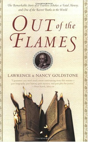 Out of the Flames The Remarkable Story of a Fearless Scholar, a Fatal Heresy, and One of the Rarest Books in the World N/A edition cover