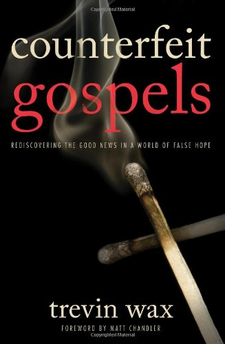 Counterfeit Gospels Rediscovering the Good News in a World of False Hope  2011 edition cover