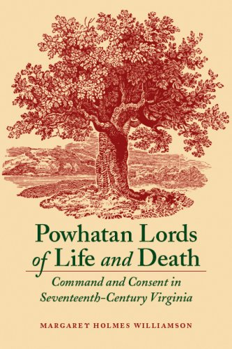 Powhatan Lords of Life and Death Command and Consent in Seventeenth-Century Virginia  2008 edition cover