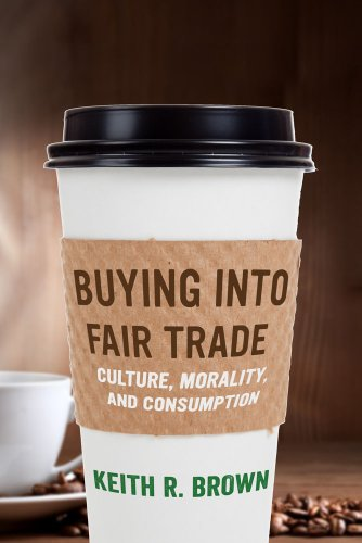Buying into Fair Trade Culture, Morality, and Consumption  2013 edition cover