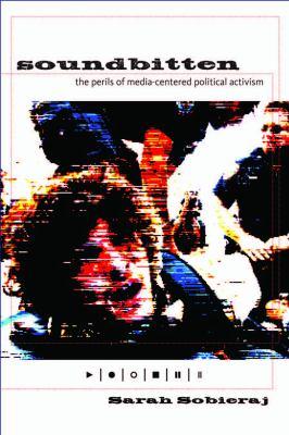 Soundbitten The Perils of Media-Centered Political Activism  2011 edition cover