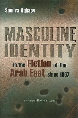 Masculine Identity in the Fiction of the Arab East Since 1967   2009 edition cover