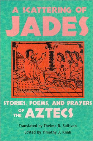 Scattering of Jades Stories, Poems, and Prayers of the Aztecs  2003 edition cover