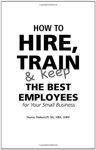 How to Hire, Train and Keep the Best Employees for Your Small Business   2005 edition cover