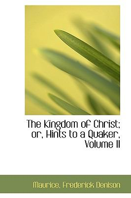Kingdom of Christ; or, Hints to a Quaker N/A 9781113478375 Front Cover