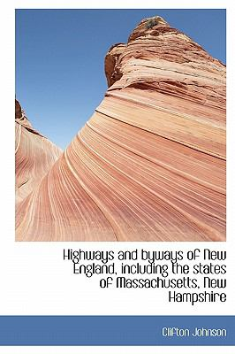 Highways and Byways of New England, Including the States of Massachusetts, New Hampshire  N/A 9781115573375 Front Cover