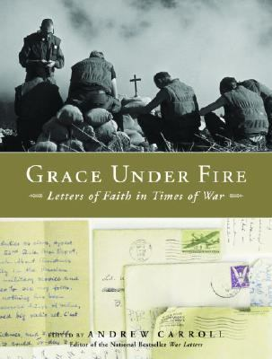 Grace under Fire Letters of Faith in Times of War N/A 9781400073375 Front Cover