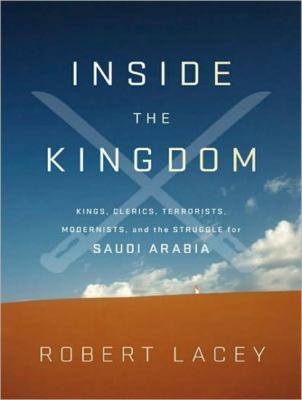 Inside the Kingdom: Kings, Clerics, Modernists, Terrorists, and the Struggle for Saudi Arabia, Library Edition  2009 9781400143375 Front Cover