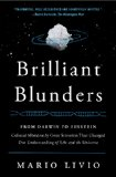 Brilliant Blunders From Darwin to Einstein - Colossal Mistakes by Great Scientists That Changed Our Understanding of Life and the Universe  2014 edition cover