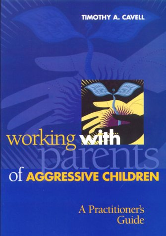 Working with Parents of Aggressive Children A Practitioner's Guide  2000 9781557986375 Front Cover