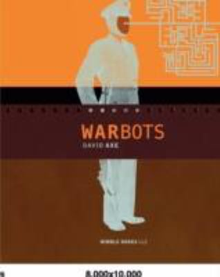 War Bots How U. S. Military Robots Are Transforming War in Iraq, Afghanistan, and the Future  2008 9781934840375 Front Cover