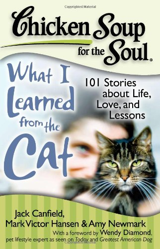Chicken Soup for the Soul: What I Learned from the Cat 101 Stories about Life, Love, and Lessons N/A 9781935096375 Front Cover