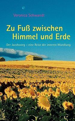 Zu Fu� zwischen Himmel und Erde Der Jakobsweg - eine Reise der inneren Wandlung N/A 9783833446375 Front Cover