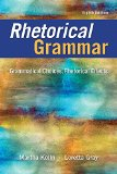 Rhetorical Grammar: Grammatical Choices, Rhetorical Effects  2016 9780134080376 Front Cover