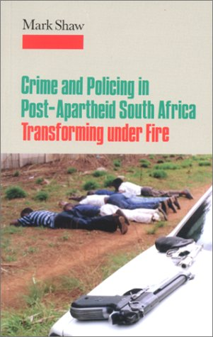 Crime and Policing in Post-Apartheid South Africa Transforming under Fire  2002 edition cover