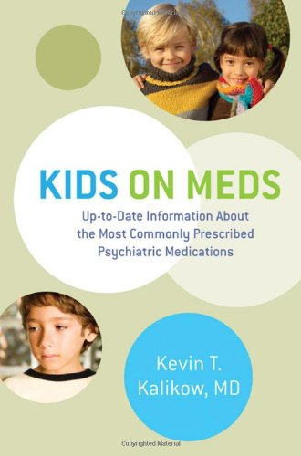 Kids on Meds Up-to-Date Information about the Most Commonly Prescribed Psychiatric Medications  2011 edition cover