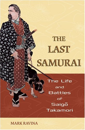 Last Samurai The Life and Battles of Saigo Takamori  2004 edition cover