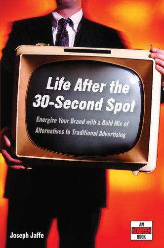 Life after the 30-Second Spot Energize Your Brand with a Bold Mix of Alternatives to Traditional Advertising  2005 edition cover