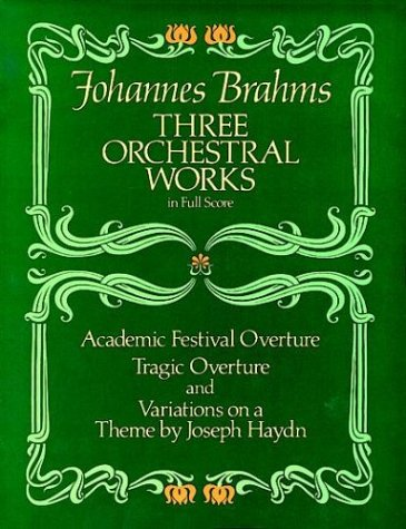 Three Orchestral Works in Full Score Academic Festival Overture, Tragic Overture and Variations on a Theme by Joseph Haydn N/A 9780486246376 Front Cover