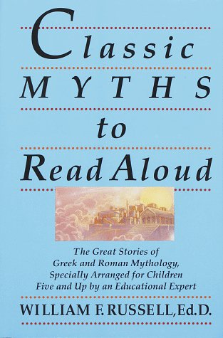 Classic Myths to Read Aloud The Great Stories of Greek and Roman Mythology, Specially Arranged for Children Five and up by an Educational Expert N/A edition cover