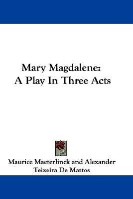 Mary Magdalene : A Play in Three Acts N/A 9780548294376 Front Cover