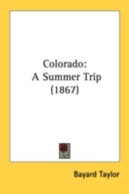 Colorado : A Summer Trip (1867) N/A 9780548687376 Front Cover