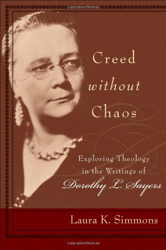 Creed Without Chaos Exploring Theology in the Writings of Dorothy L. Sayers  2005 9780801027376 Front Cover