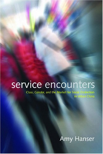 Service Encounters Class, Gender, and the Market for Social Distinction in Urban China  2008 edition cover