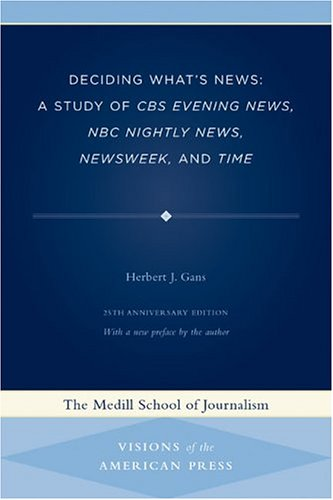 Deciding What's News A Study of CBS Evening News, NBC Nightly News, Newsweek, and Time 25th 2004 (Anniversary) edition cover