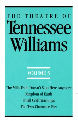 Theatre of Tennessee Williams The Milk Train Doesn't Stop Here Anymore; Kingdom of Earth; Small Craft Warnings; The Two Character Play N/A 9780811211376 Front Cover