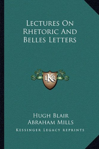 Lectures on Rhetoric and Belles Letters N/A 9781162978376 Front Cover