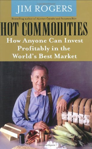 Hot Commodities : How Anyone Can Invest Profitably in the World's Best Market  2004 9781400063376 Front Cover