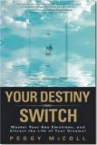 Your Destiny Switch Master Your Key Emotions, and Attract the Life of Your Dreams!  2007 9781401912376 Front Cover