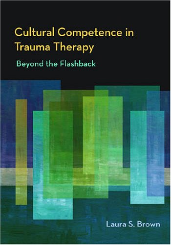 Cultural Competence in Trauma Therapy Beyond the Flashback  2008 edition cover