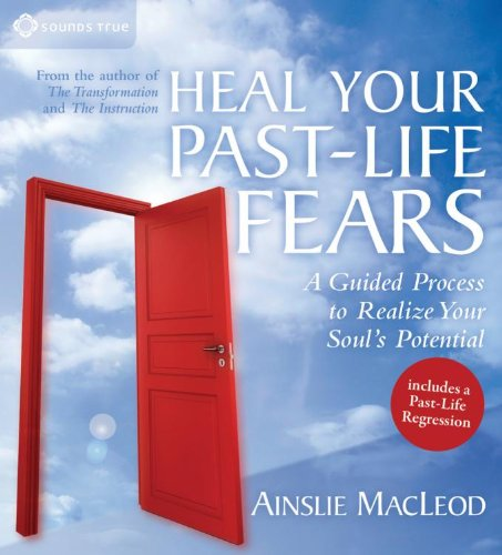 Heal Your Past-life Fears: A Guided Process to Realize Your Soul's Potential  2011 edition cover