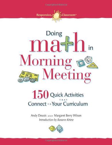 Doing Math in Morning Meeting 150 Quick Activities That Connect to Your Curriculum  2010 edition cover