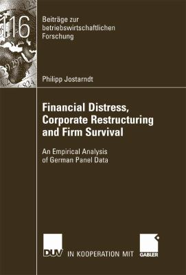 Financial Distress, Corporate Restructuring and Firm Survival An Empirical Analysis of German Panel Data  2007 9783835094376 Front Cover