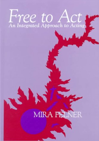 Free to Act : An Integrated Approach to Acting 1st 9780030132377 Front Cover
