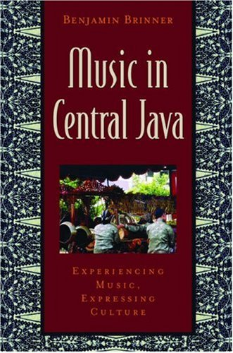 Music in Central Java Experiencing Music, Expressing Culture  2005 edition cover