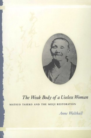 Weak Body of a Useless Woman Matsuo Taseko and the Meiji Restoration N/A edition cover