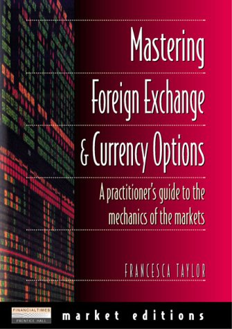 Mastering Foreign Exchange and Currency Options A Practitioner's Guide to the Mechanics of the Markets  1997 9780273625377 Front Cover