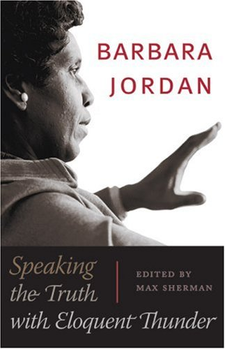 Barbara Jordan Speaking the Truth with Eloquent Thunder  2007 9780292716377 Front Cover