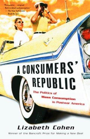 Consumers' Republic The Politics of Mass Consumption in Postwar America  2004 edition cover